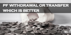 PF Transfer Or Withdrawal Which Is Better