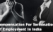 Rules Of Compensation For Termination Of Employment In India