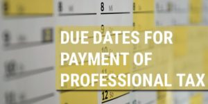 Due dates for payment of professional tax state wise in India
