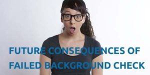 Future Consequences of Failed Background Check