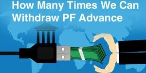 How Many Times We Can Withdraw PF Advance