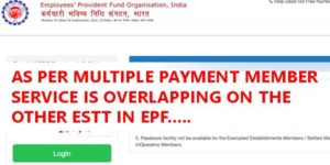 As Per Multiple Payment Member Service is Overlapping On The Other Estt in PF Claim