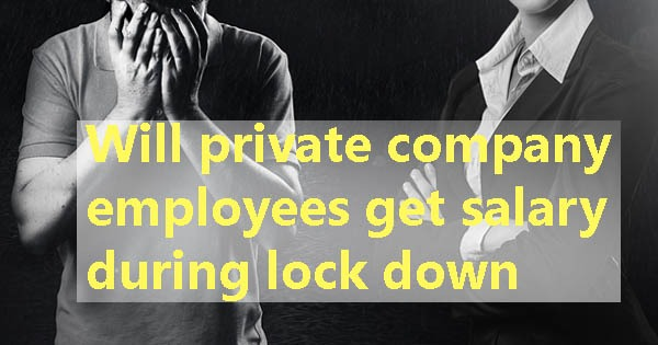 Will private company employees get salary during lock down due to Corona