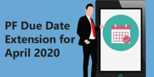 PF Due Date Extension for April 2020