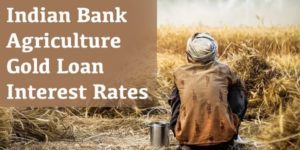 Indian Bank Agriculture Gold Loan Interest Rates 2020