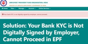 Your Bank KYC is Not Digitally Signed by Employer, Cannot Proceed in EPF
