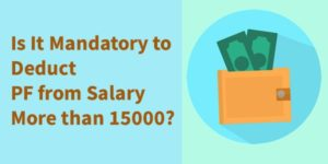 Is It Mandatory to Deduct PF from Salary More than 15000
